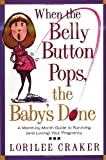 When the Belly Button Pops, the Babys Done: A Month-by-Month Guide to Surviving (and Loving) Your Pregnancy