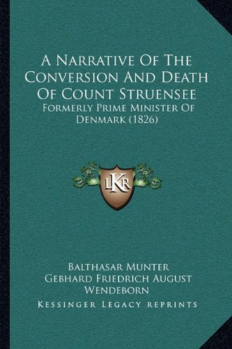 A Narrative of the Conversion and Death of Count Struensee: Formerly Prime Minister of Denmark (1826)