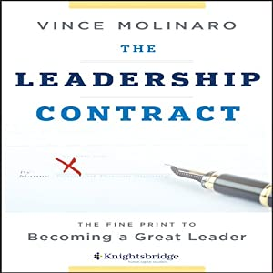 The Leadership Contract: The Fine Print to Becoming a Great Leader | [Vince Molinaro]