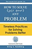 img - for How to solve just about any problem: Timeless practices for solving problems better book / textbook / text book