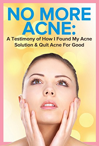 Acne: No More Acne: A Testimony of How I Found My Acne Solution & Quit Acne For Good PDF