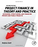Project Finance in Theory and Practice, Second Edition: Designing, Structuring, and Financing Private and Public Projects