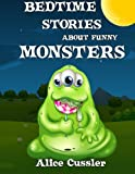 Bedtime Stories About Funny Monsters: Short Stories Picture Book: Monsters for Kids (Funny Monster Bedtime Stories Collection for Children Ages 4-8) (Volume 1)