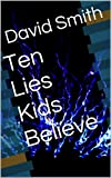Ten Lies Kids Believe