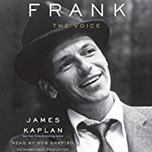 Frank: The Voice (       UNABRIDGED) by James Kaplan Narrated by Rob Shapiro