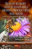 Bees in Europe and Sustainable Honey Production (Bee Shop): Results of a Pan-European Research Network (Food Science and Technology: Insects and Other ... Arthropods:Biology, Chemistry and Behavior)
