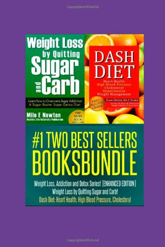Two Best Sellers Book Bundle: Weight Loss, Addiction And Detox Series!(Enhanced): Weight Loss By Quitting Sugar And Carb! Dash Diet: Heart Health, High Blood Pressure, Cholesterol (Volume 3)