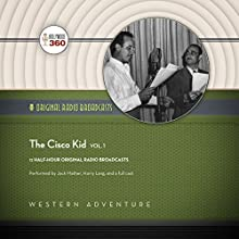 The Cisco Kid, Vol. 1 Radio/TV Program Auteur(s) :  Hollywood 360 Narrateur(s) : Jack Mather, Harry Lang,  full cast