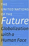 img - for The United Nations of the Future: Globalization with a Human Face book / textbook / text book