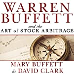 Warren Buffett and the Art of Stock Arbitrage: Proven Strategies for Arbitrage and Other Special Investment Situations | Mary Buffett,David Clark