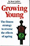Growing Young: The Fitness Strategy to Reverse the Effects of Ageing (0246126159) by Cailliet, Rene