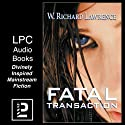 Fatal Transaction: Big Brother Is Watching ... And You Are Next Audiobook by W. Richard Lawrence Narrated by Paul Woodson