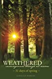 img - for Weathered, Encouragement Through All Seasons, Spring: 31 days of spring (Volume 2) by Janelle Nobles (2014-01-15) book / textbook / text book