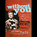 Without You: A Memoir of Love, Loss, and the Musical Rent (       UNABRIDGED) by Anthony Rapp Narrated by Anthony Rapp