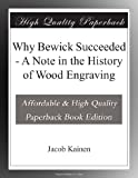 img - for Why Bewick Succeeded - A Note in the History of Wood Engraving book / textbook / text book