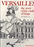 img - for VERSAILLES: THE STORY OF THE CASTLE OF KINGS book / textbook / text book
