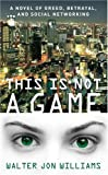 This Is Not a Game (0316003166) by Williams, Walter Jon