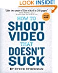 How to Shoot Video That Doesn't Suck:...