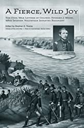 A Fierce, Wild Joy: The Civil War Letters of Colonel Edward J. Wood, 48th Indiana Volunteer Infantry Regiment (Voices Of The Civil War)