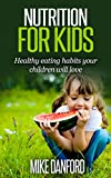 Nutrition For Kids: Healthy eating habits your children will love