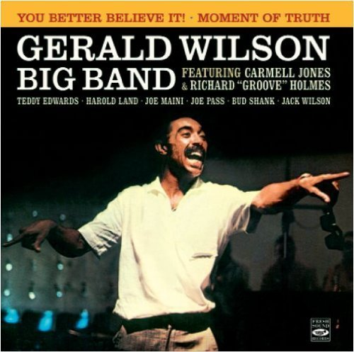 Gerald Wilson Big Band. You Better Believe It Moment of Truth by Gerald Wilson, Carmell Jones, Richard 'Groove' Holmes, Teddy Edwards and Harold Land