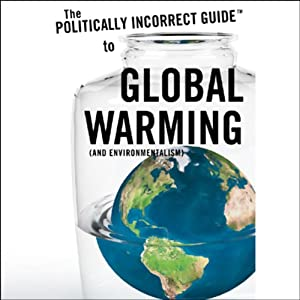 The Politically Incorrect Guide to Global Warming (and Environmentalism) | [Christopher C. Horner]