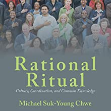 Rational Ritual: Culture, Coordination, and Common Knowledge (       UNABRIDGED) by Michael Suk-Young Chwe Narrated by Paul Boehmer