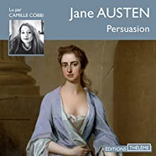 Persuasion | Livre audio Auteur(s) : Jane Austen Narrateur(s) : Camille Cobbi