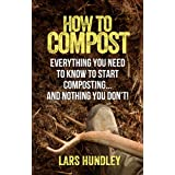 How To Compost: Everything You Need To Know To Start Composting, And Nothing You Don&#39;t!