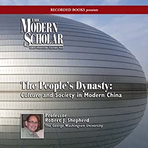 The Modern Scholar: The People's Dynasty: Culture and Society in Modern China | [Robert J. Shepherd]