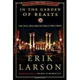 In the Garden of Beasts: Love, Terror, and an American Family in Hitler's Berlin ~ Erik Larson