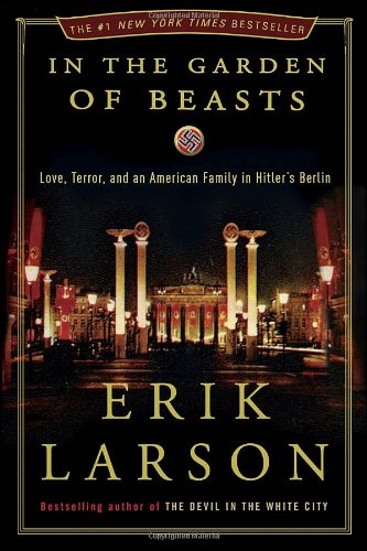 In the Garden of Beasts: Love, Terror, and an American Family in Hitler's Berlin: Erik Larson: 9780307408846: Amazon.com: Books