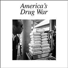 America's Drug War  by American RadioWorks Narrated by uncredited