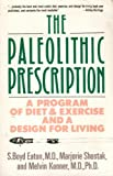 The Paleolithic Prescription: A Program of Diet & Exercise and a Design for Living (0060916354) by Eaton, S. Boyd, M.D.