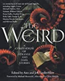 The Weird: A Compendium of Strange and Dark Stories Ann VanderMeer