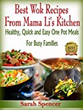 Best Wok Recipes from Mama Lis Kitchen: Healthy, Quick and Easy One Pot Meals for Busy Families