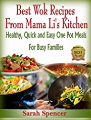 Best Wok Recipes from Mama Li's Kitchen: Healthy, Quick and Easy One Pot Meals for Busy Families