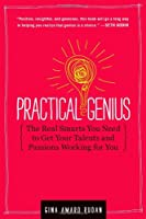 Practical Genius: The Real Smarts You Need to Get Your Talents and Passions Working for You ebook download