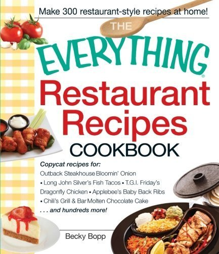 The Everything Restaurant Recipes Cookbook: Copycat recipes for Outback Steakhouse Bloomin' Onion, Long John Silver's Fish Tacos, TGI Friday's ... Molten Chocolate Cake...and hundreds more! by Bopp, Becky (2011) [Paperback] (Molten Chocolate Cake compare prices)