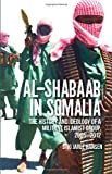 Al-Shabaab in Somalia: The History and Ideology of a Militant Islamist Group, 2005-2012 (Somali Politics and History)