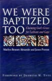 We Were Baptized Too: Claiming God's Grace for Lesbians and Gays (0664256287) by Alexander, Marilyn Bennett