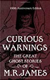 M.R. James Curious Warnings: The Great Ghost Stories of M.R. James