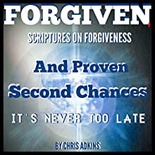 Forgiven: Scriptures on Forgiveness and Proven Second Chances (       UNABRIDGED) by Chris Adkins Narrated by Rick Hord