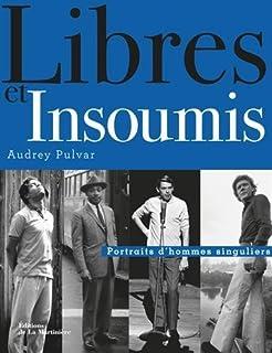 Libres et insoumis : portraits d'hommes singuliers, Pulvar, Audrey