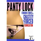 Panty Lock: Femdom Stories of Chastity and Forced Feminization by Kendra Simms, Brett Olsen, Cinnamon Weiss and Elise Le Roux  (Jul 16, 2014)