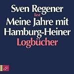 Meine Jahre mit Hamburg-Heiner. Logbücher | Sven Regener