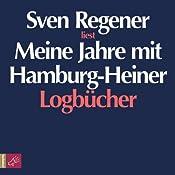 Meine Jahre mit Hamburg-Heiner. Logbücher | [Sven Regener]