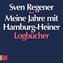 Meine Jahre mit Hamburg-Heiner. Logbücher Hörbuch von Sven Regener Gesprochen von: Sven Regener