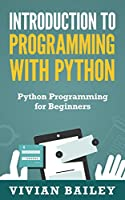 Introduction to Programming with Python: Python Programming for Beginners