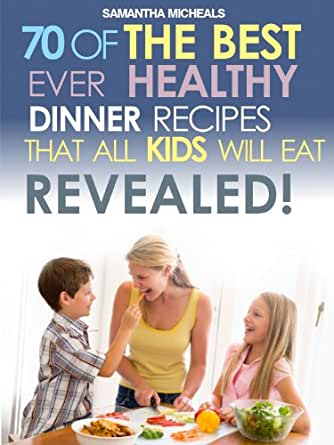 Kids recipes book 70 of the best ever dinner recipes that for Best dinner recipes ever